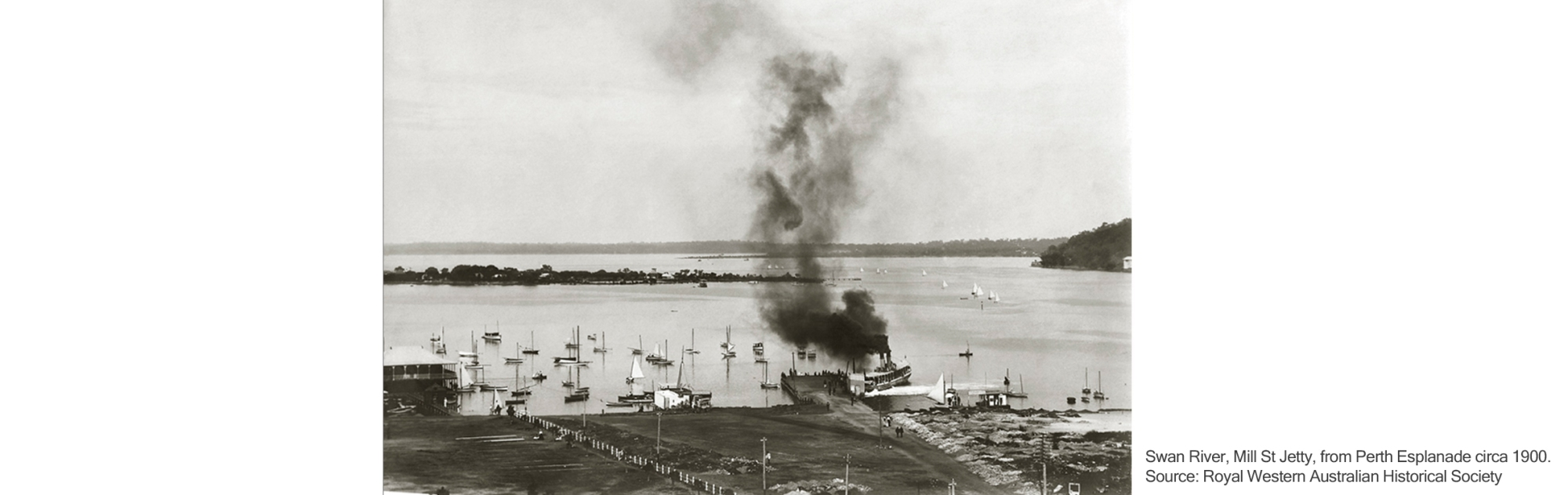 Swan River, Mill St Jetty, from Perth Esplanade circa 1900. Source: Royal Western Australian Historical Society