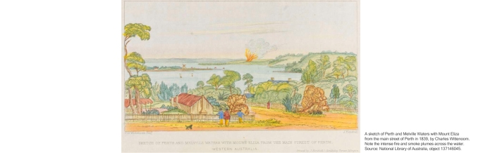 A sketch of Perth and Melville Waters with Mount Eliza from the main street of Perth in 1839, by Charles Wittenoom. Note the fire plumes and smoke across the water. Source: National Library of Australia